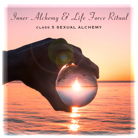 The Inner Alchemy & Life Force ritual class 5